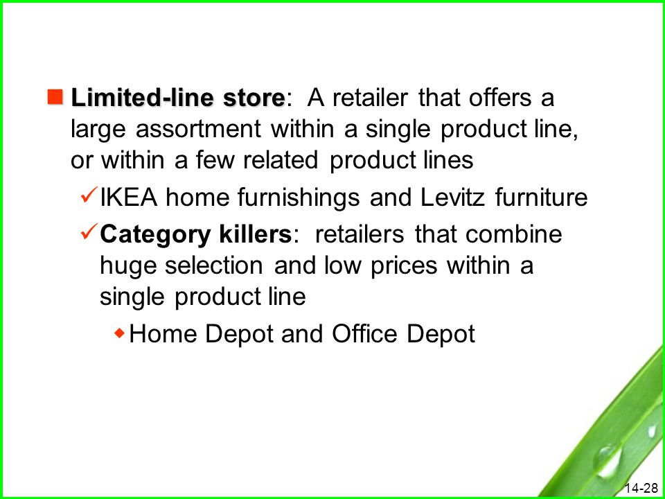 14-28 Limited-line store Limited-line store: A retailer that offers a large assortment within a single product line, or within a few related product l
