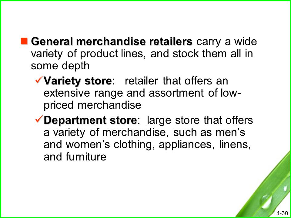 14-30 General merchandise retailers General merchandise retailers carry a wide variety of product lines, and stock them all in some depth Variety stor