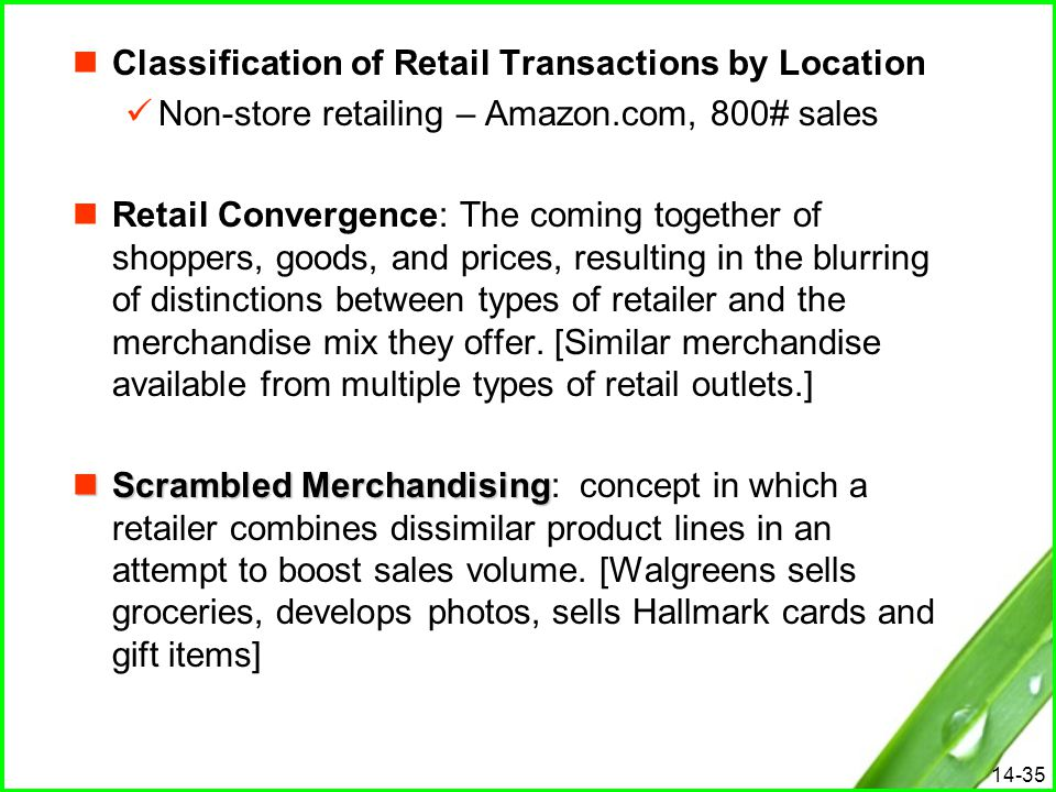 14-35 Classification of Retail Transactions by Location Non-store retailing – Amazon.com, 800# sales Retail Convergence: The coming together of shoppe