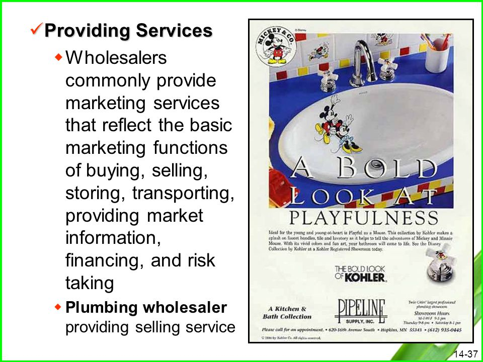 14-37 Providing Services Providing Services  Wholesalers commonly provide marketing services that reflect the basic marketing functions of buying, se