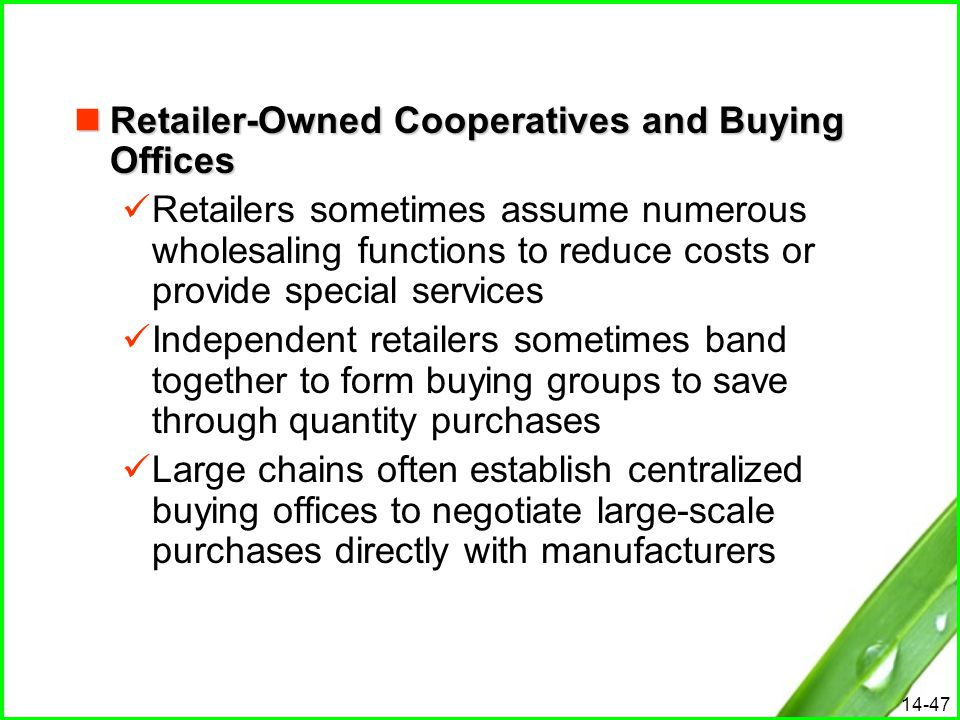 14-47 Retailer-Owned Cooperatives and Buying Offices Retailer-Owned Cooperatives and Buying Offices Retailers sometimes assume numerous wholesaling fu