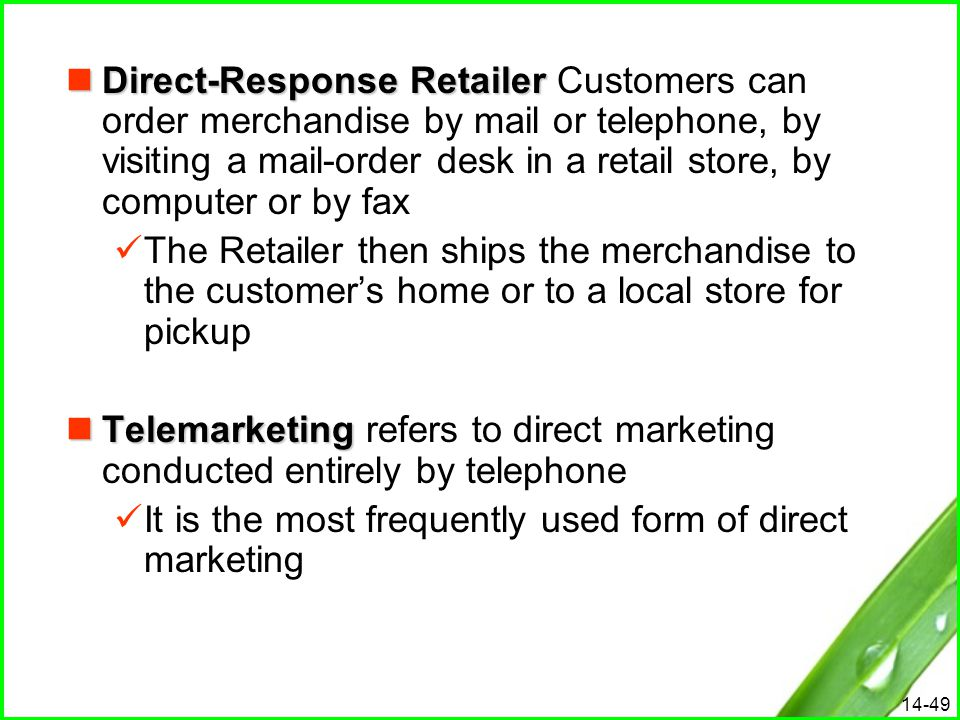 14-49 Direct-Response Retailer Direct-Response Retailer Customers can order merchandise by mail or telephone, by visiting a mail-order desk in a retai