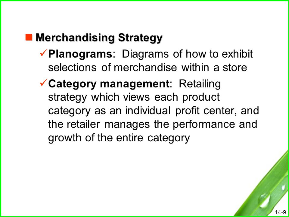 14-9 Merchandising Strategy Merchandising Strategy Planograms: Diagrams of how to exhibit selections of merchandise within a store Category management