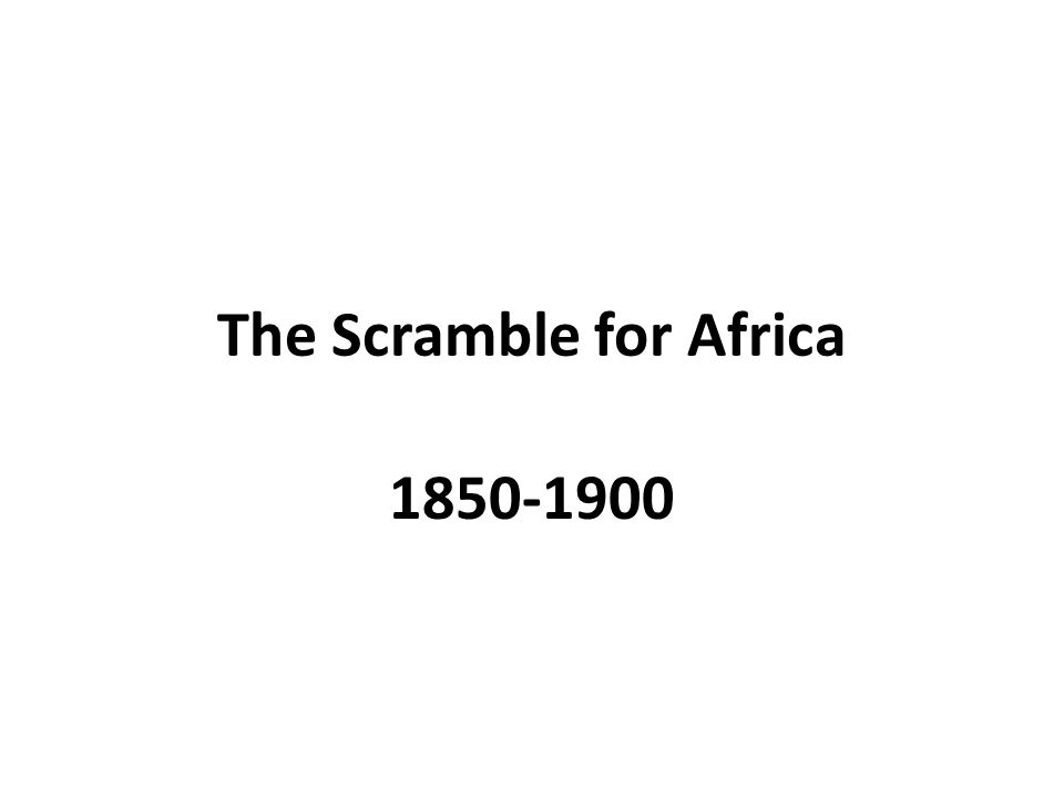 The Scramble for Africa 1850-1900