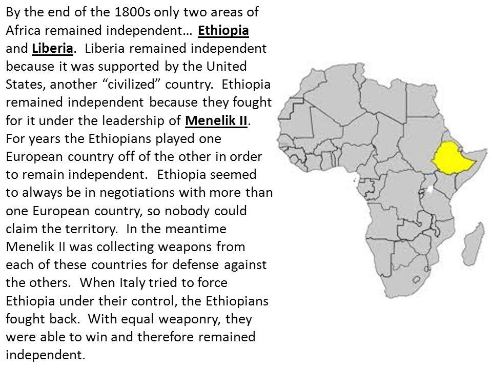 By the end of the 1800s only two areas of Africa remained independent… Ethiopia and Liberia.