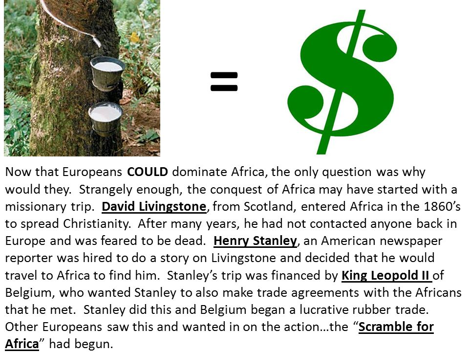 Now that Europeans COULD dominate Africa, the only question was why would they.