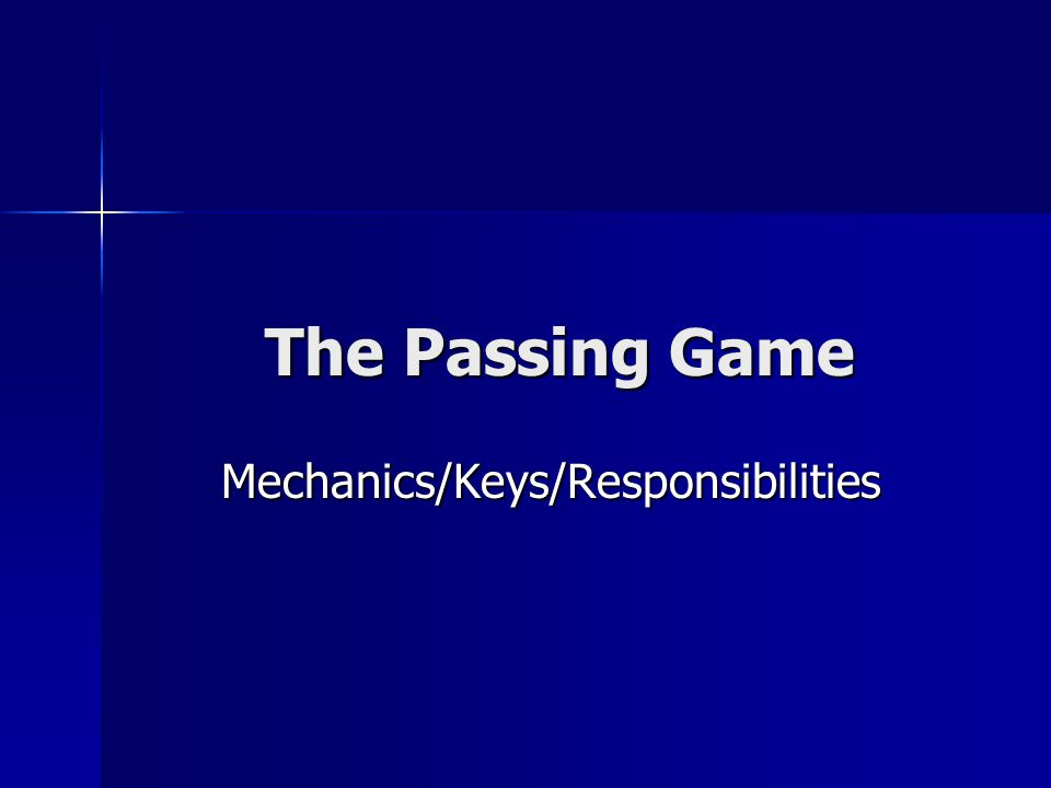 The Passing Game The Passing Game Mechanics/Keys/Responsibilities Mechanics/Keys/Responsibilities