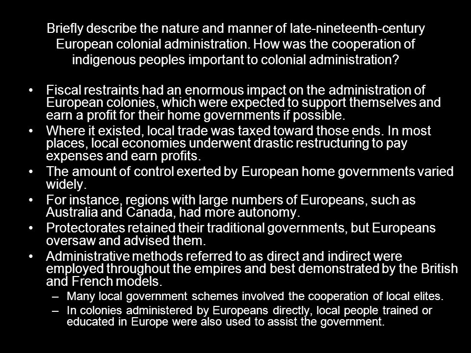 Briefly describe the nature and manner of late-nineteenth-century European colonial administration. How was the cooperation of indigenous peoples impo