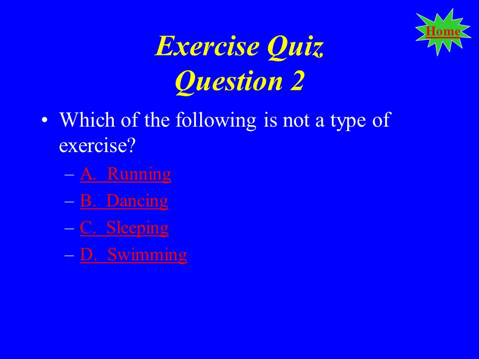Home Exercise Quiz Question 2 Which of the following is not a type of exercise.