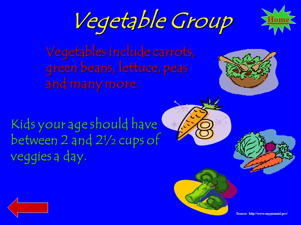 Home Vegetable Group Vegetables include carrots, green beans, lettuce, peas and many more.