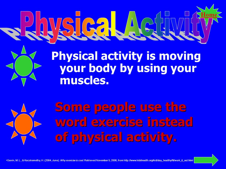 Home Physical activity is moving your body by using your muscles.
