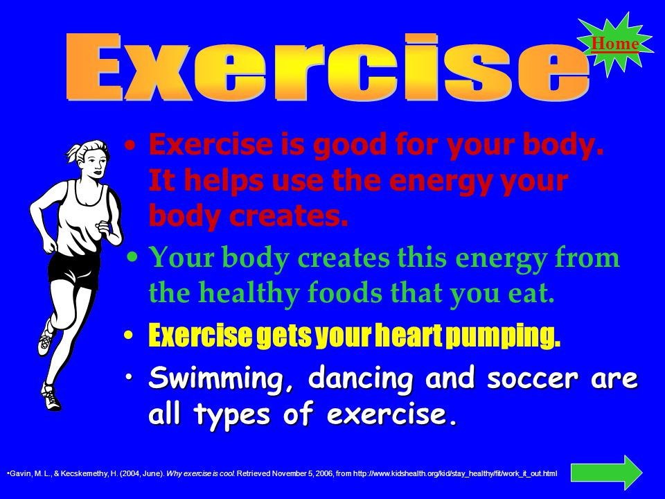 Home Exercise is good for your body.It helps use the energy your body creates.