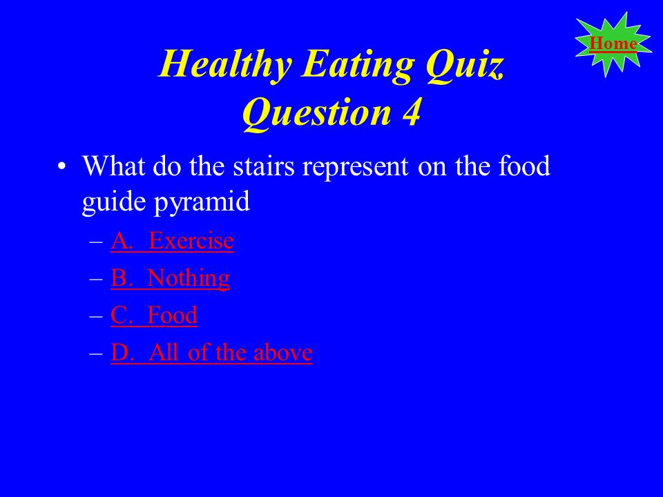 Home Healthy Eating Quiz Question 4 What do the stairs represent on the food guide pyramid –A.