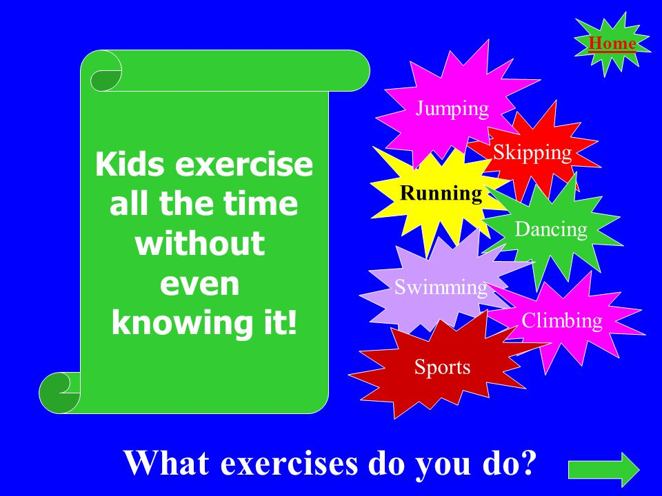 Home Kids exercise all the time without even knowing it.