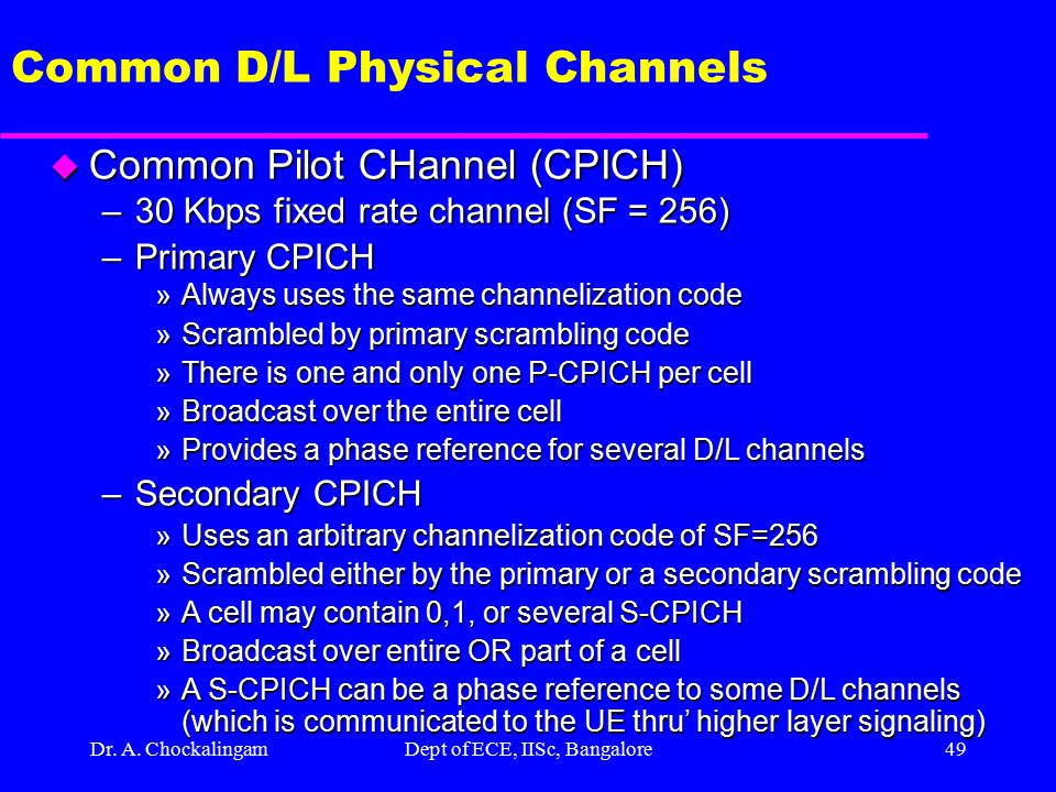 Dr. A. ChockalingamDept of ECE, IISc, Bangalore48 WCDMA Transmission Rates (D/L) u System Chip Rate : 3.84 Mcps u Symbol Rates on Downlink –Symb RateC