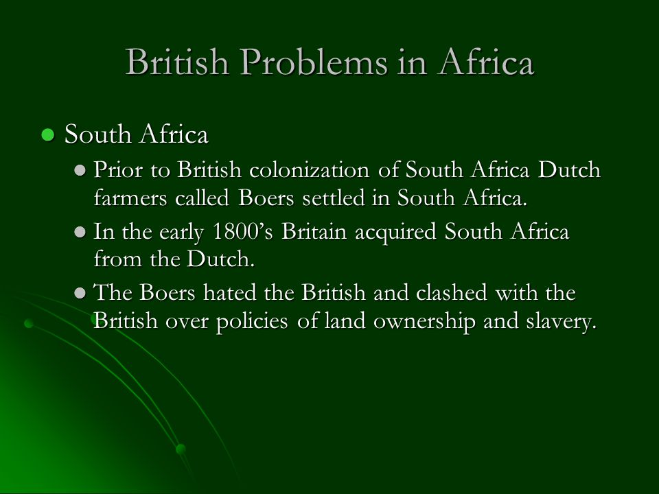 British Problems in Africa South Africa South Africa Prior to British colonization of South Africa Dutch farmers called Boers settled in South Africa.
