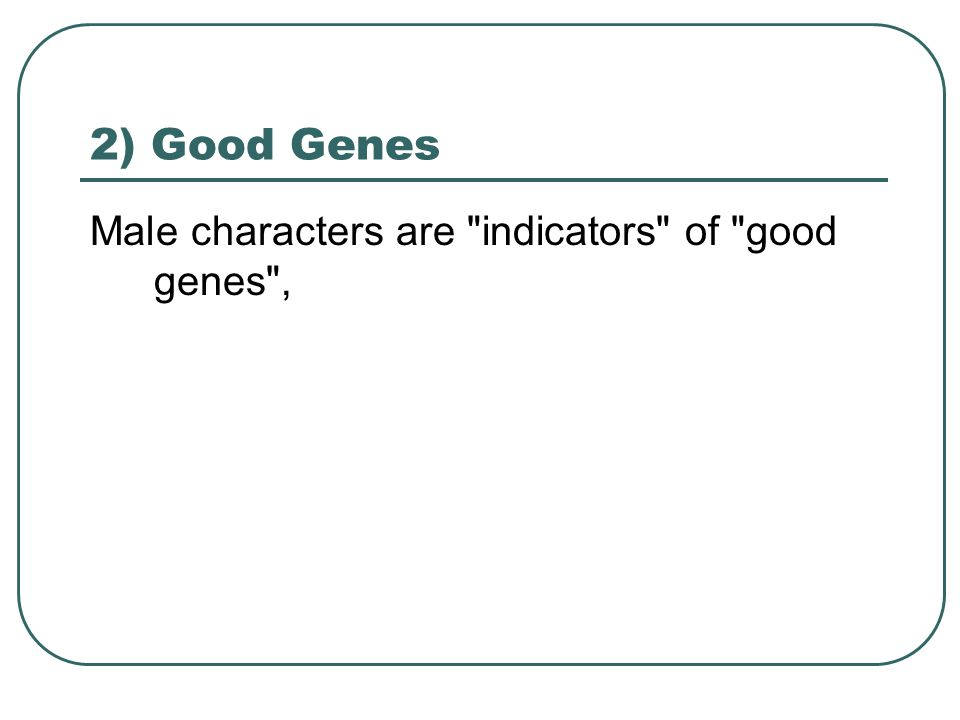 2) Good Genes Male characters are indicators of good genes ,