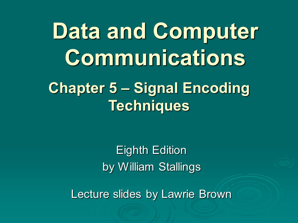 Data and Computer Communications Eighth Edition by William Stallings Lecture slides by Lawrie Brown Chapter 5 – Signal Encoding Techniques