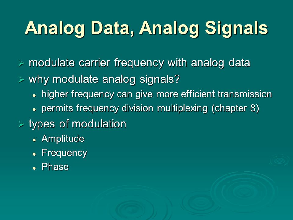 Analog Data, Analog Signals  modulate carrier frequency with analog data  why modulate analog signals.