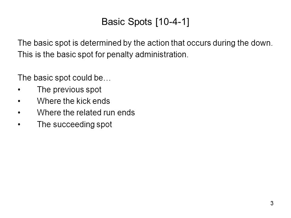 3 Basic Spots [10-4-1] The basic spot is determined by the action that occurs during the down.