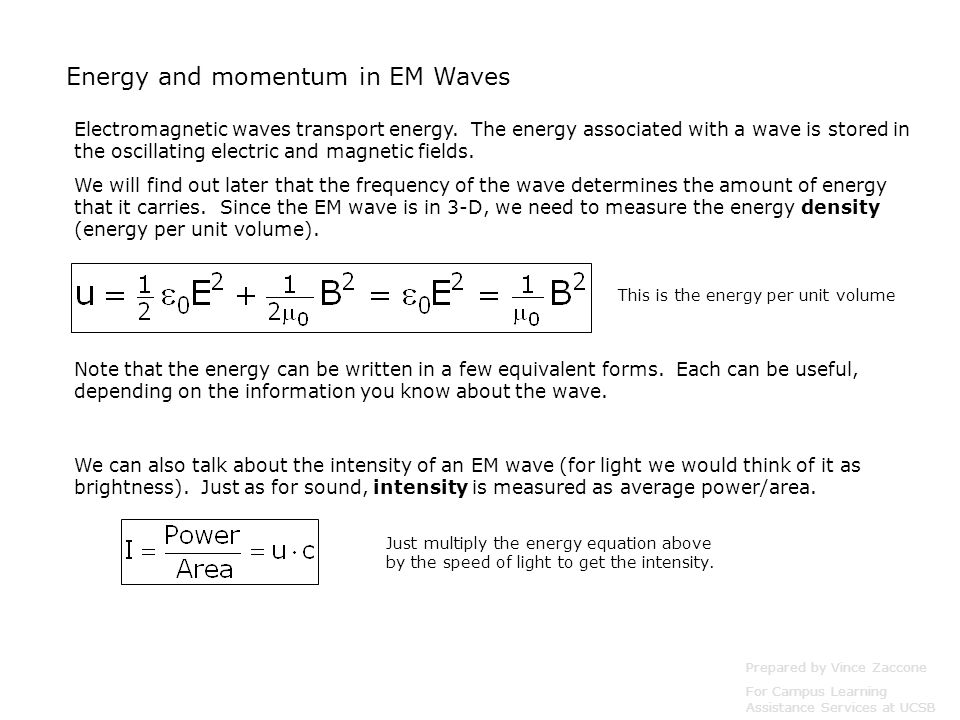 Energy and momentum in EM Waves Electromagnetic waves transport energy. The energy associated with a wave is stored in the oscillating electric and ma
