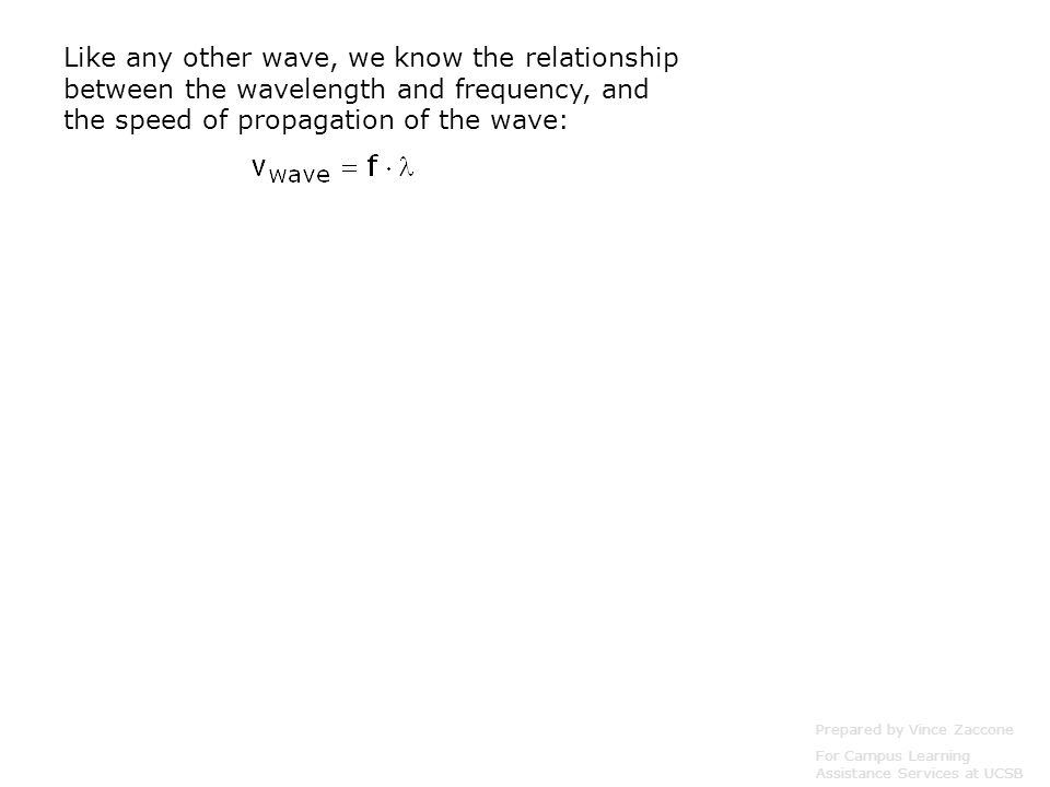 Like any other wave, we know the relationship between the wavelength and frequency, and the speed of propagation of the wave: Prepared by Vince Zaccon