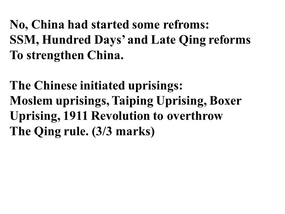 No, China had started some refroms: SSM, Hundred Days' and Late Qing reforms To strengthen China.