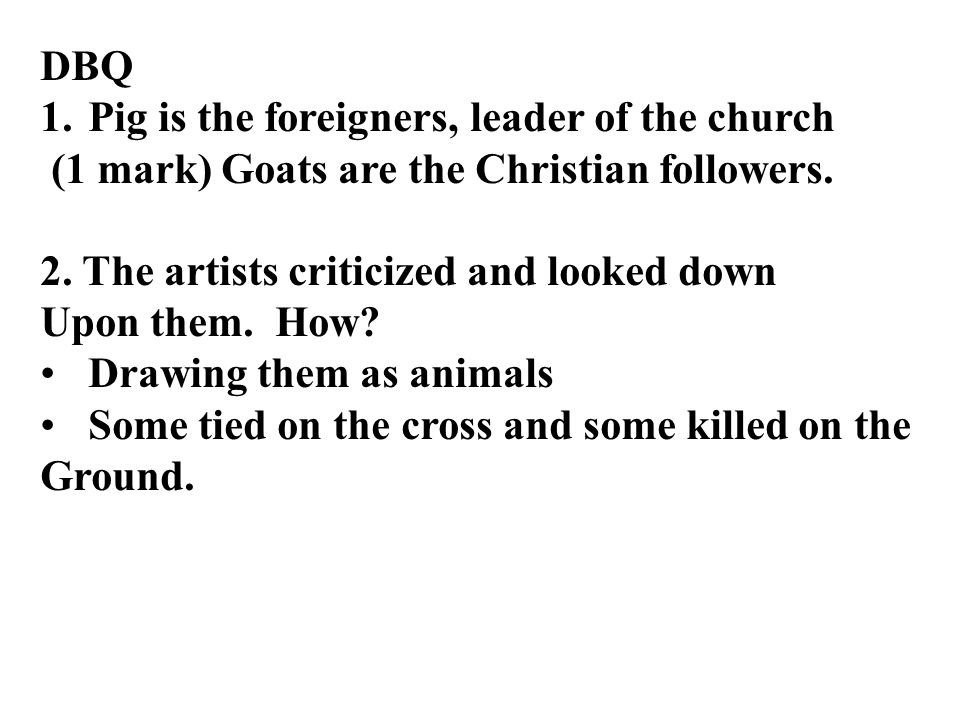 DBQ 1.Pig is the foreigners, leader of the church (1 mark) Goats are the Christian followers.