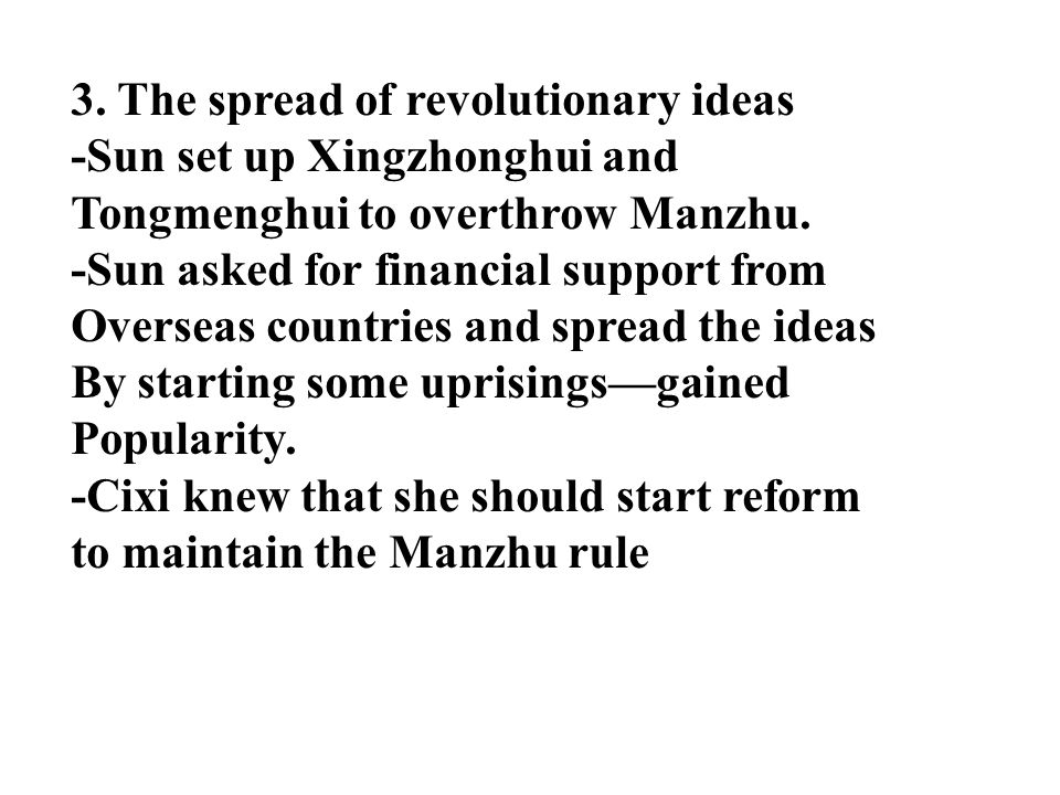 3. The spread of revolutionary ideas -Sun set up Xingzhonghui and Tongmenghui to overthrow Manzhu.
