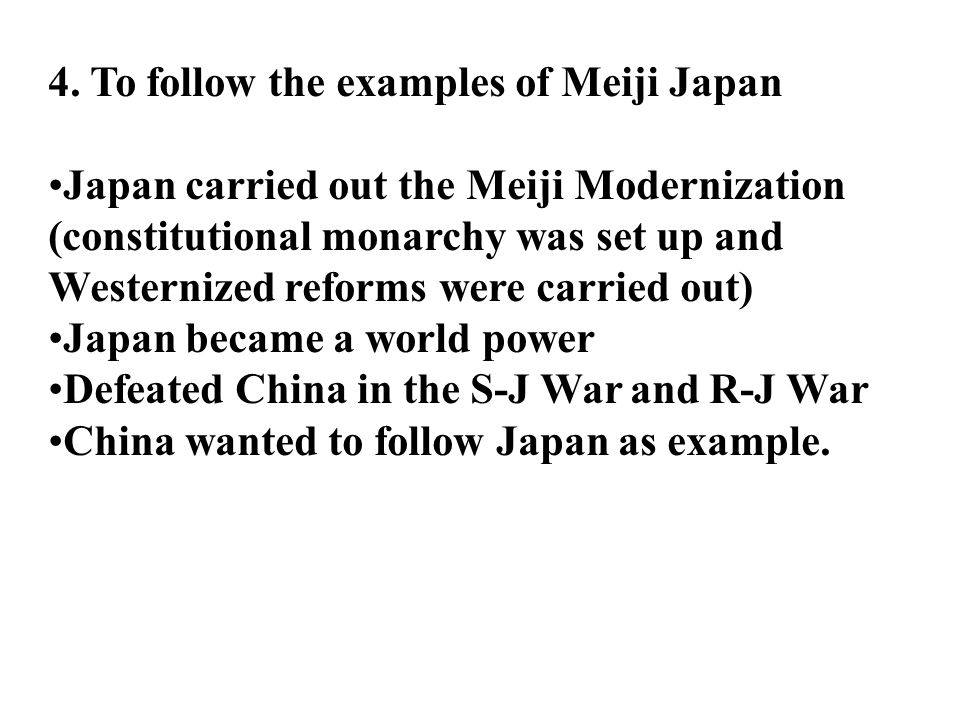 4. To follow the examples of Meiji Japan Japan carried out the Meiji Modernization (constitutional monarchy was set up and Westernized reforms were ca
