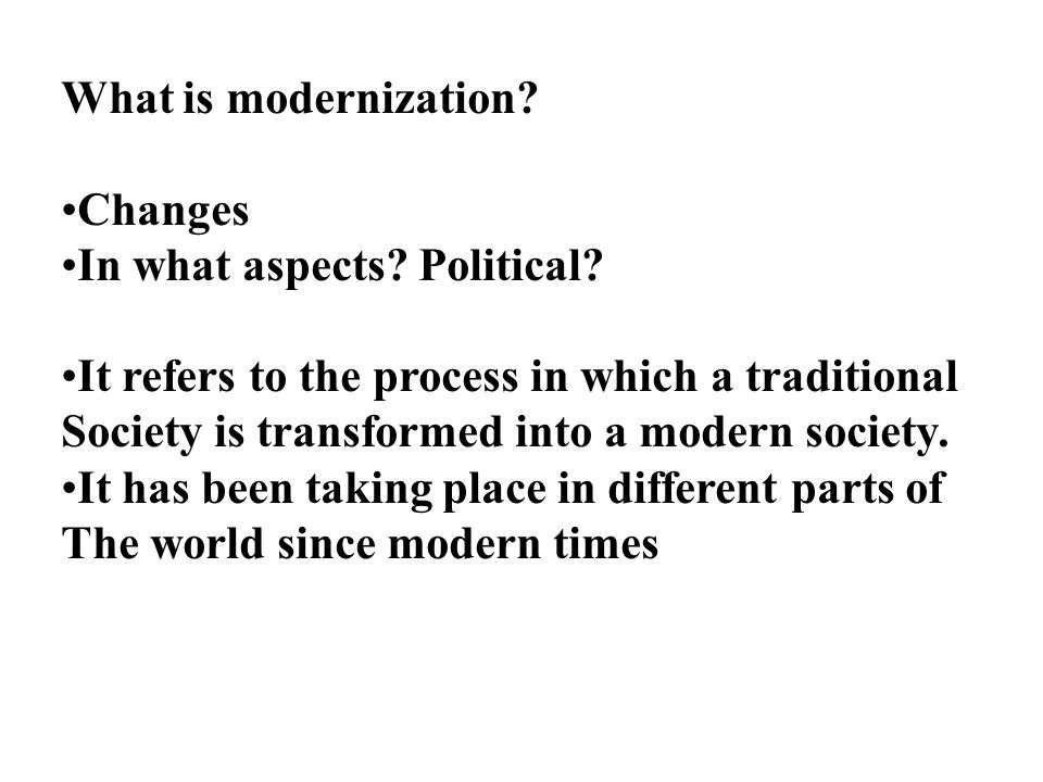 What is modernization. Changes In what aspects. Political.