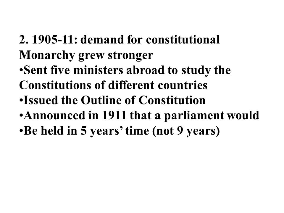 2. 1905-11: demand for constitutional Monarchy grew stronger Sent five ministers abroad to study the Constitutions of different countries Issued the O