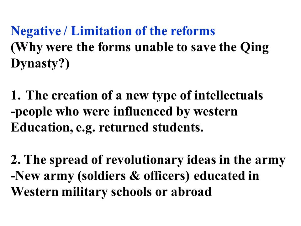 Negative / Limitation of the reforms (Why were the forms unable to save the Qing Dynasty ) 1.The creation of a new type of intellectuals -people who were influenced by western Education, e.g.