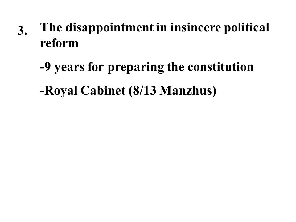 3. The disappointment in insincere political reform -9 years for preparing the constitution -Royal Cabinet (8/13 Manzhus)