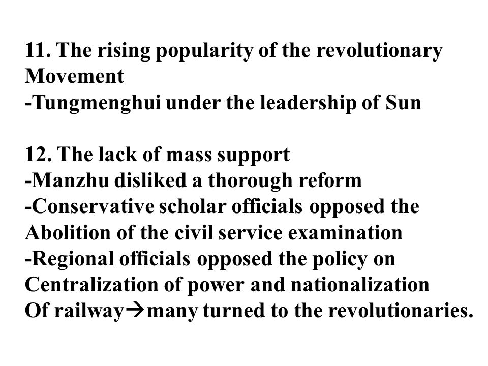 11. The rising popularity of the revolutionary Movement -Tungmenghui under the leadership of Sun 12. The lack of mass support -Manzhu disliked a thoro