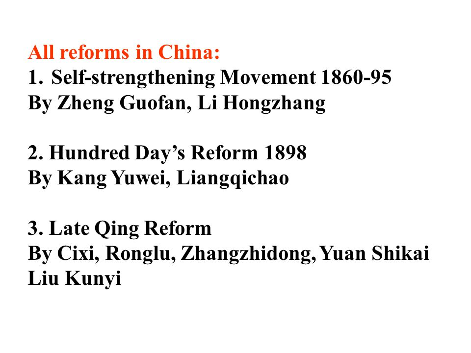 All reforms in China: 1.Self-strengthening Movement 1860-95 By Zheng Guofan, Li Hongzhang 2.