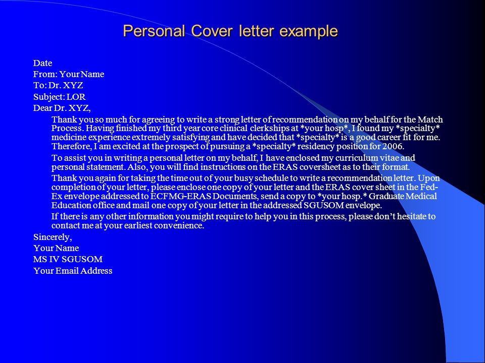 Letters of Recommendation What you want to give to your attending: – Place in a file folder the following Personal Cover letter CV Personal Statement if completed- if not- state in your cover letter that it is not finalized.