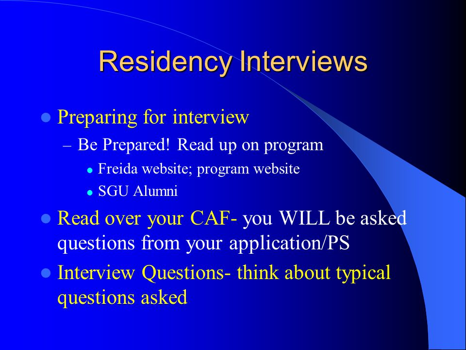 Residency Interviews Be smart about scheduling interviews – Cost – Time of year – JET LAG !.