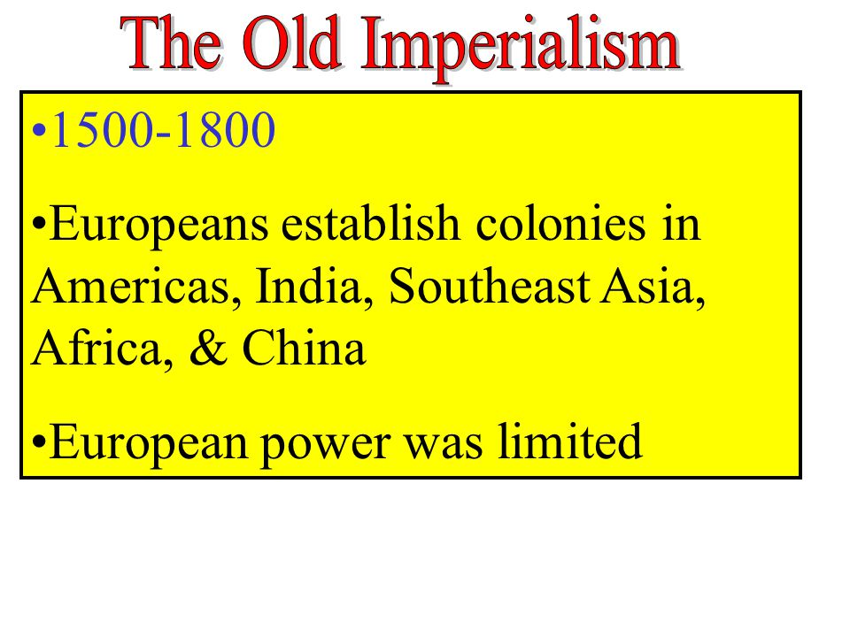 1500-1800 Europeans establish colonies in Americas, India, Southeast Asia, Africa, & China European power was limited