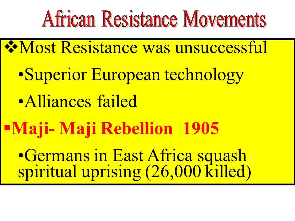  Most Resistance was unsuccessful Superior European technology Alliances failed  Maji- Maji Rebellion 1905 Germans in East Africa squash spiritual u