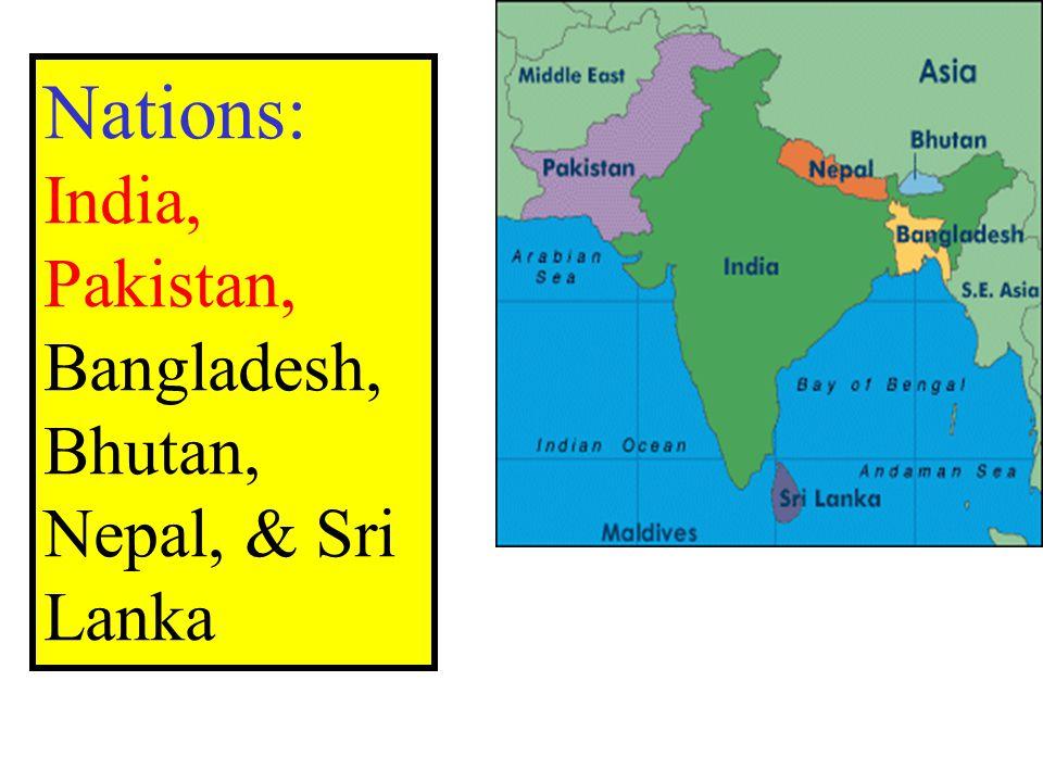 Nations: India, Pakistan, Bangladesh, Bhutan, Nepal, & Sri Lanka