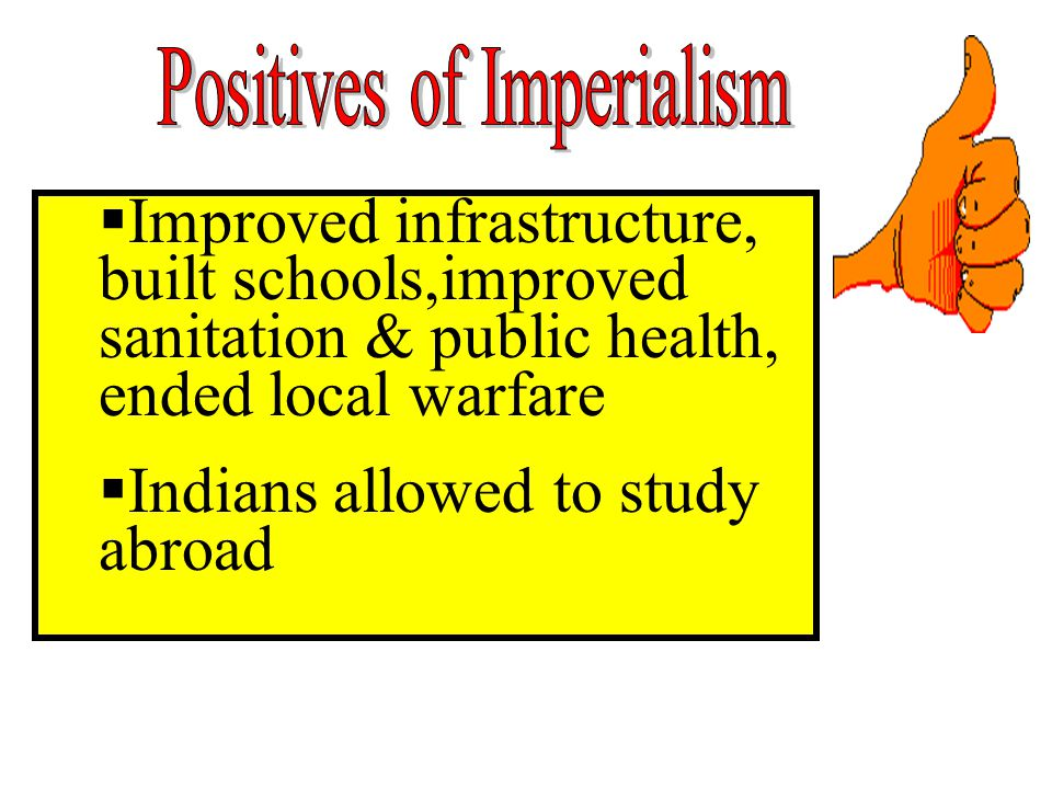  Improved infrastructure, built schools,improved sanitation & public health, ended local warfare  Indians allowed to study abroad