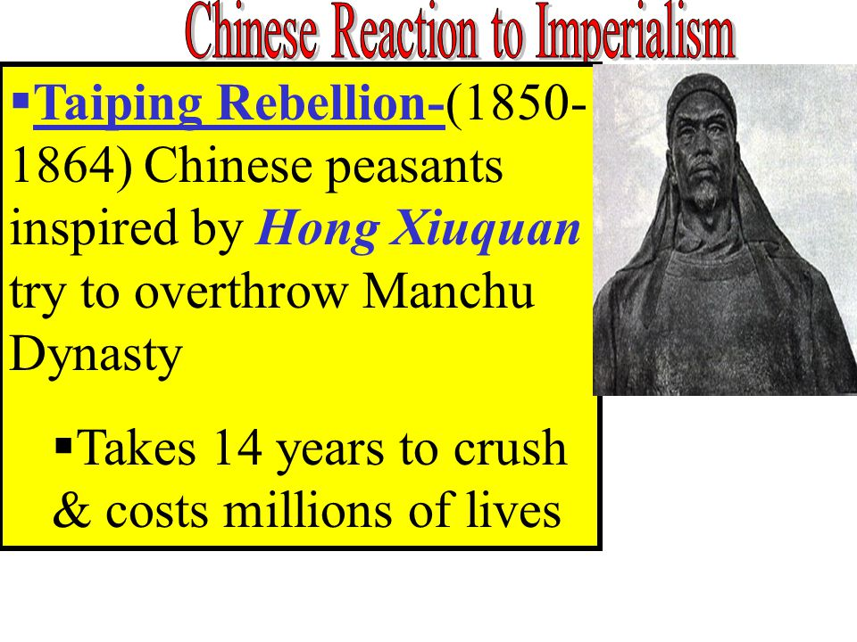  Taiping Rebellion-(1850- 1864) Chinese peasants inspired by Hong Xiuquan try to overthrow Manchu Dynasty  Takes 14 years to crush & costs millions