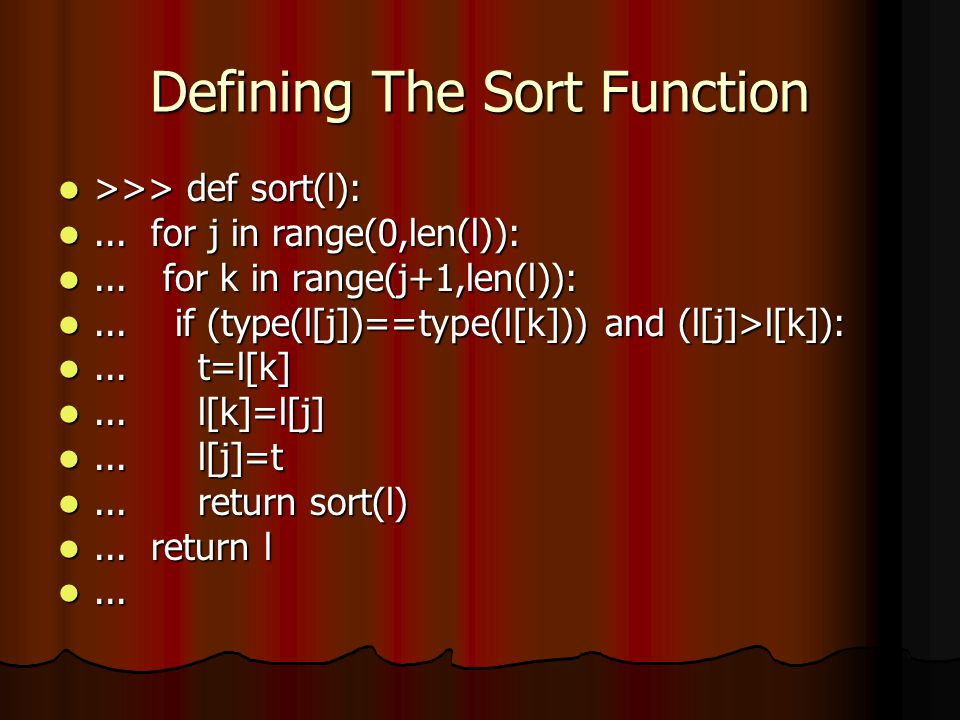 Defining The Sort Function >>> def sort(l): >>> def sort(l):...