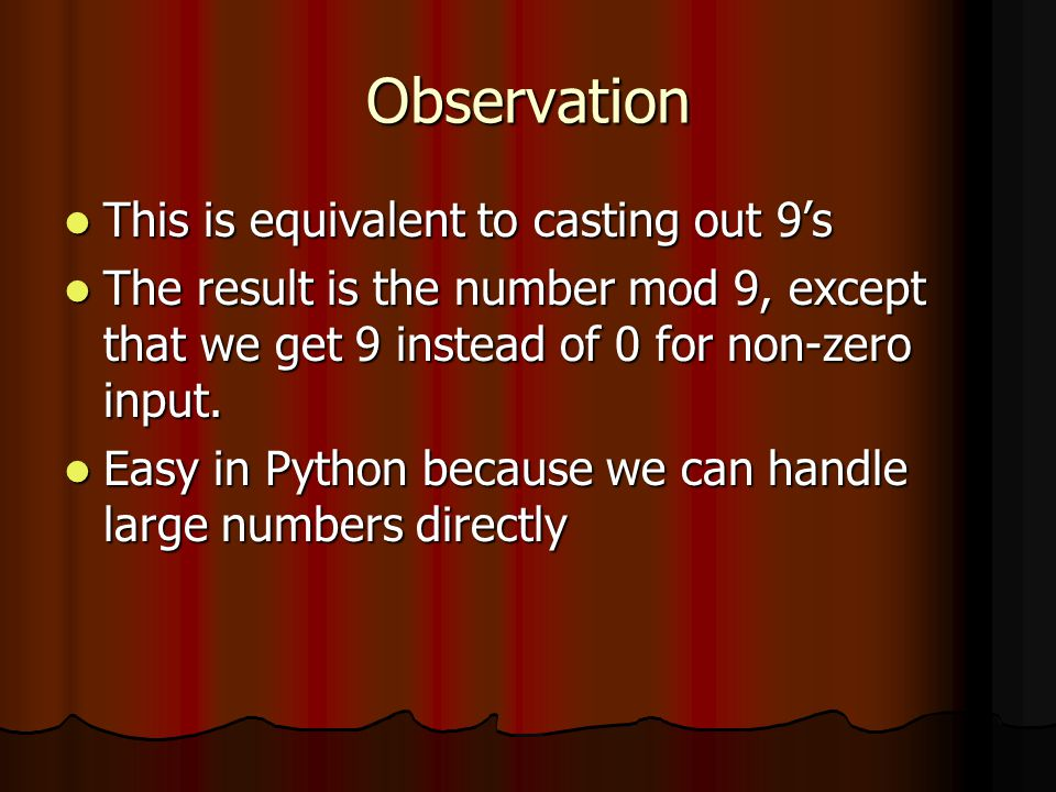 Observation This is equivalent to casting out 9's This is equivalent to casting out 9's The result is the number mod 9, except that we get 9 instead of 0 for non-zero input.