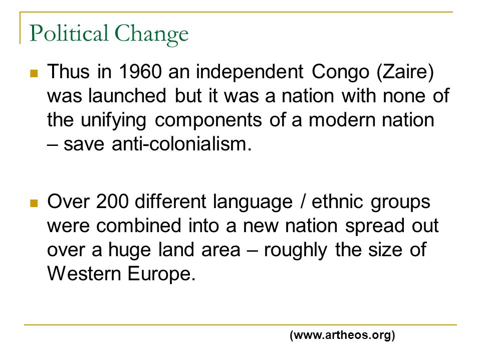 Political Change Thus in 1960 an independent Congo (Zaire) was launched but it was a nation with none of the unifying components of a modern nation – save anti-colonialism.