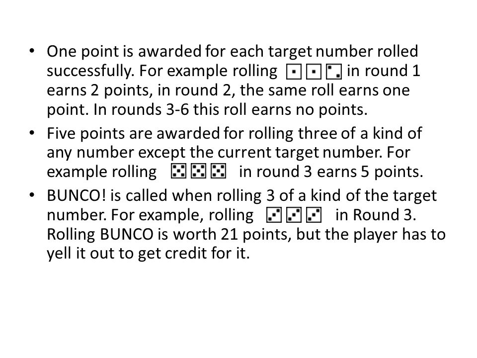 One point is awarded for each target number rolled successfully.