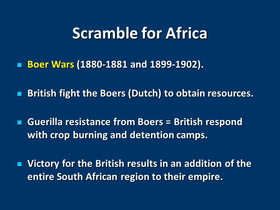 Scramble for Africa Boer Wars (1880-1881 and 1899-1902).