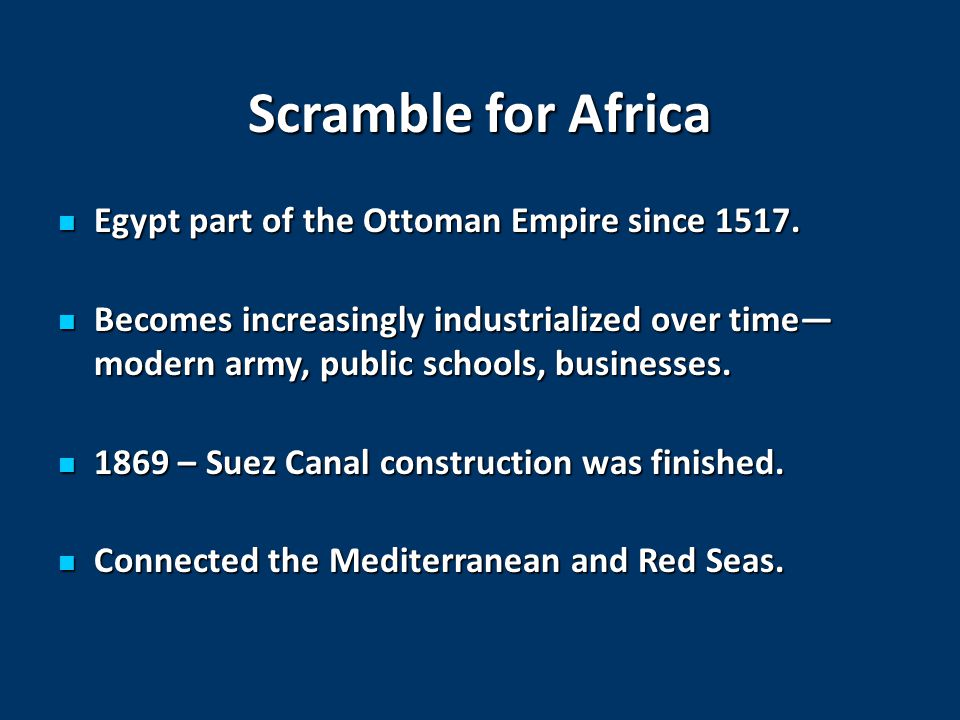 Scramble for Africa Egypt part of the Ottoman Empire since 1517.