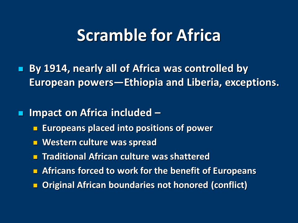 Scramble for Africa By 1914, nearly all of Africa was controlled by European powers—Ethiopia and Liberia, exceptions.